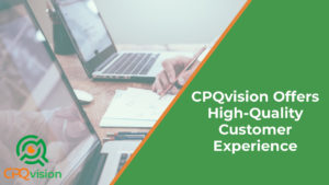 CPQvision Offers High-Quality Customer Experience