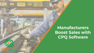 Manufacturers Boost Sales with CPQ Software
