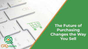 The Future of Purchasing Changes the Way You Sell
