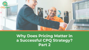 Why Does Pricing Matter in a Successful CPQ Strategy? Part 2