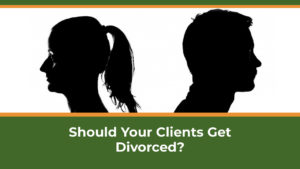 Should Your Clients Get Divorced?