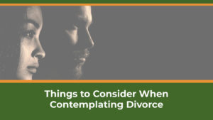 Things to Consider When Contemplating Divorce